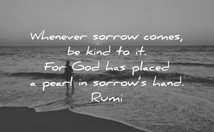 rumi quotes whenever sorrow comes kind god placed pearl sorrows hand wisdom nature beach