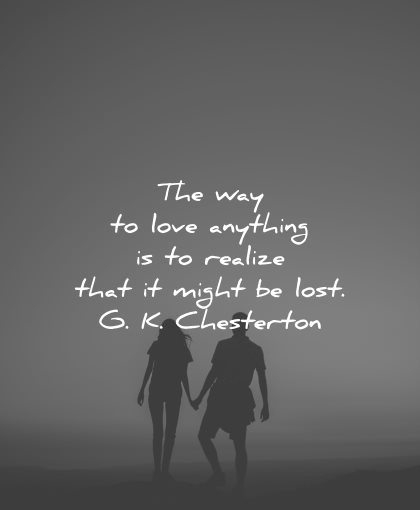 sad love quotes way anything realize might lost gk chesterton wisdom