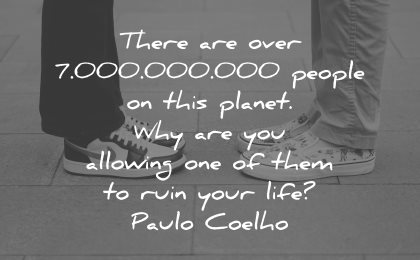 sad love quotes over 7000000000 people this planet why allowing one ruin life paulo coelho wisdom