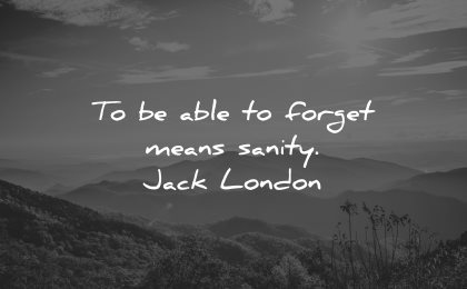 sad love quotes able forget means sanity jack london wisdom