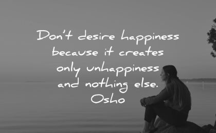 sad quotes dont desire happiness because creates only unhappiness nothing else osho wisdom woman sitting lake water