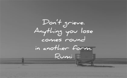 sad quotes dont grieve anything you lose comes round another form rumi wisdom beach sea solitude