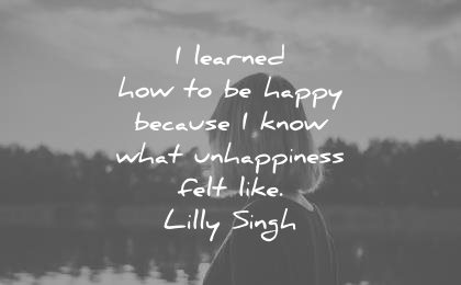 sad quotes learned how happy because know what unhappiness felt like lilly singh wisdom