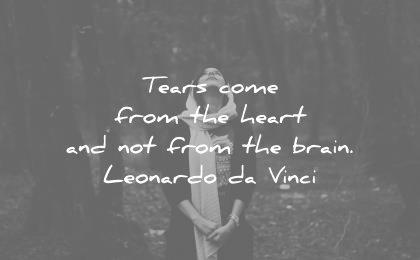 sad quotes tears come from the heart and not brain leonardo da vinci wisdom