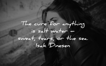 sad quotes cure anything salt water sweat tears sea isak dinesen wisdom woman thinking