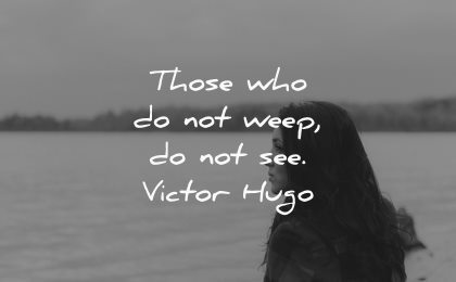 sad quotes those not weep see victor hugo wisdom woman lake