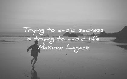 sad quotes trying avoid sadness life maxime lagace wisdom beach kid running