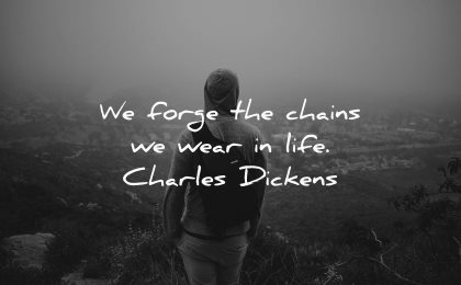 sad quotes forge chains wear life charles dickens wisdom man