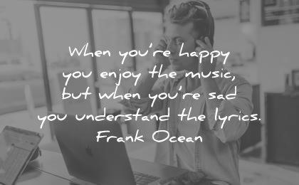 sad quotes when you happy enjoy the music but understand lyrics frank ocean wisdom