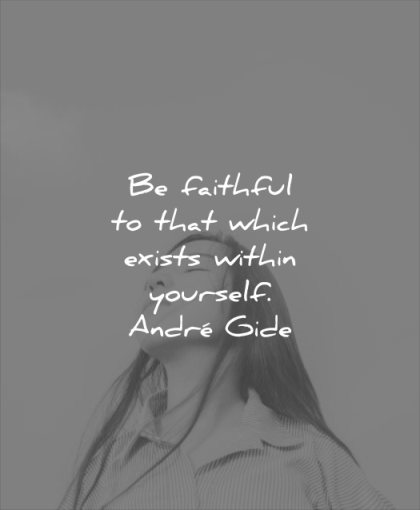 self esteem quotes be faithful that which exists within yourself andre gide wisdom woman asian