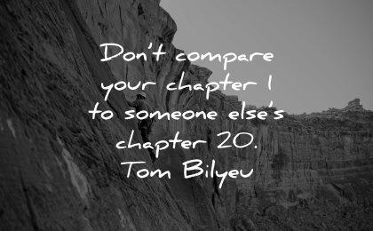 self esteem quotes dont compare your chapter someones elses 20 tom bilyeu wisdom climbing nature man
