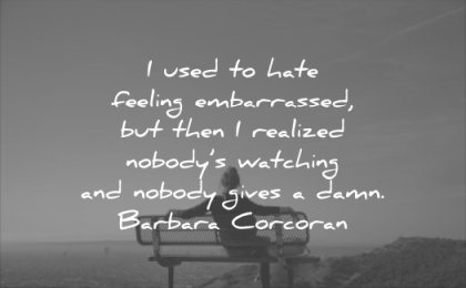 self esteem quotes used hate feeling embarrassed realized nobody watching gives damn barbara corcoran wisdom bench woman solitude sky sunset