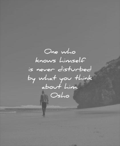 self esteem quotes one who know himself never disturbed what you think about him osho wisdom man beach solitude nature sea