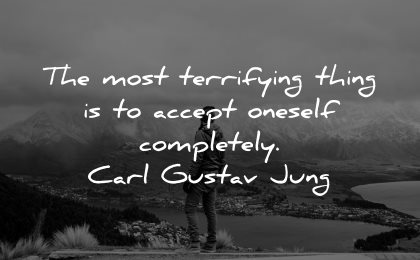self esteem quotes most terryfying thing accept oneself completely carl gustav jung wisdom nature