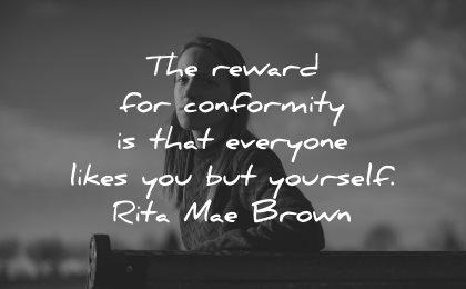 self esteem quotes reward comformity everyone likes you yourself rita mae brown wisdom woman