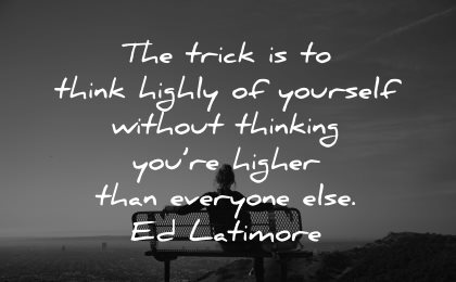 self esteem quotes trick think highly yourself thinking higher everyone ed latimore wisdom woman sitting bench