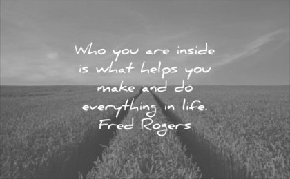 self esteem quotes who you are inside what helps make everything life fred rogers wisdom fields nature path