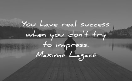 self esteem quotes real success dont try impress maxime lagace wisdom woman sitting lake
