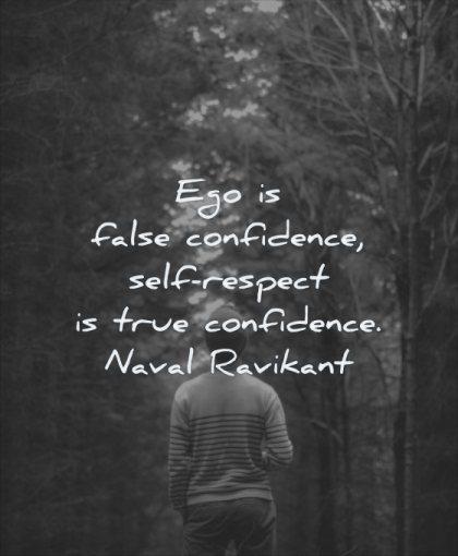 self respect quotes ego false confidence true naval ravikant wisdom woman walking nature path