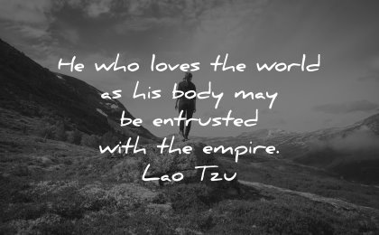 self respect quotes who loves world body entrusted empire lao tzu wisdom nature