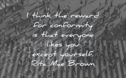 self respect quotes think reward for conformity that everyone likes you expect yourself rita mae brown wisdom people walking street
