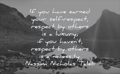 self respect quotes you have earned your others luxury havent necessity nassim nicholas taleb wisdom nature mountains