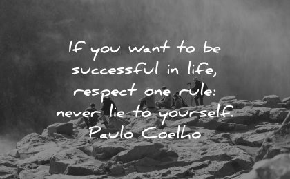 self respect quotes want successful life respect rule never lie yourself paulo coelho wisdom nature people