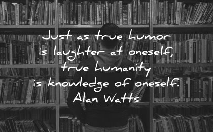 self respect quotes humor laughter oneself humanity knowledge oneself alan watts wisdom man library books