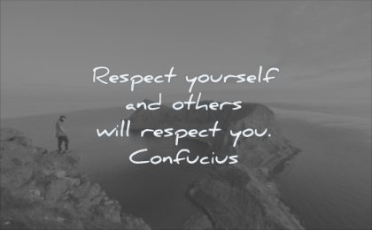 self respect quotes yourself others will you confucius wisdom water nature mountain man