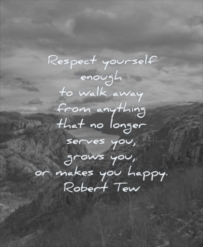 self respect quotes yourself enough walk away from anything that longer serves you grows makes happy robert tew wisdom nature landscape
