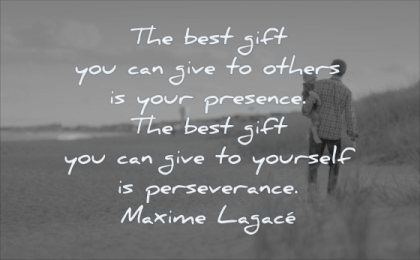self respect quotes best gift you can give others your presence yourself perseverance maxime lagace wisdom man son beach walking