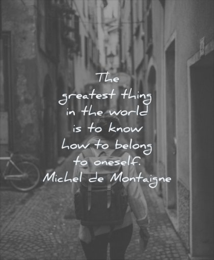 self respect quotes greatest thing world know how belong oneself michel de montaigne wisdom woman walking street city