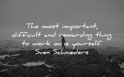 self respect quotes most important difficult rewarding thing work yourself sven schnieders wisdom nature