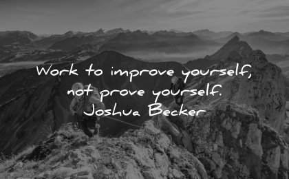 self respect quotes work improve yourself prove joshua becker wisdom hiking nature mountains