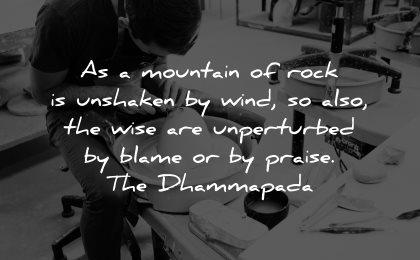 self worth quotes mountain rock unshaken wind unperturbed blame praise the dhammapada wisdom man working