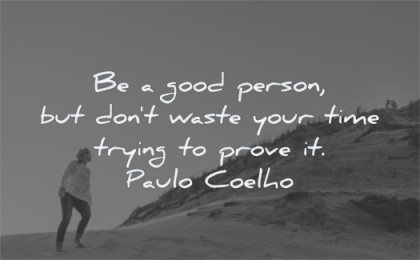 self worth quotes be person dont waste your time trying prove paulo coelho wisdom woman walking