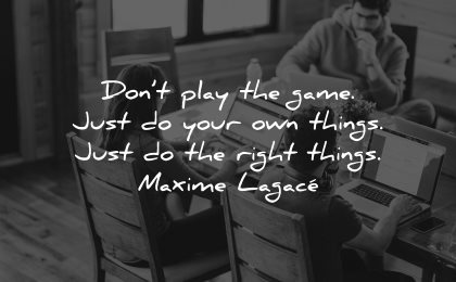 self worth quotes dont play game just do own things right maxime lagace wisdom people group coding