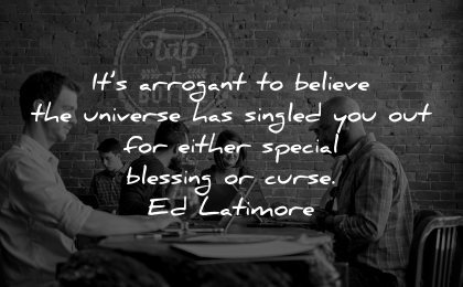 self worth quotes its arrogant believe universe singled you out either special blessing curse ed latimore wisdom people cafe