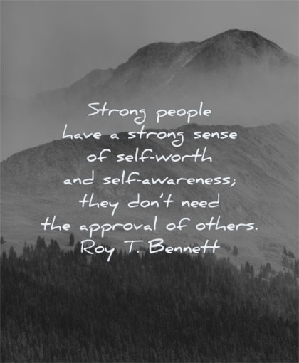 self worth quotes strong people have strong sense awareness they dont need approval others roy t bennett wisdom nature mountains