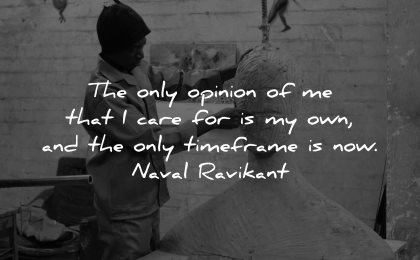self worth quotes only opinion care for own timeframe naval ravikant wisdom man sculpting