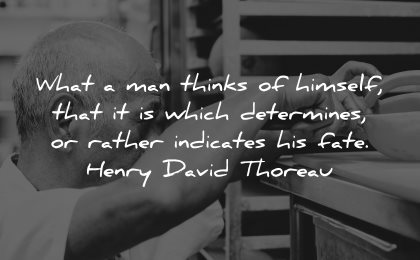 self worth quotes man thinks himself which determines rather indicates fate henry david thoreau wisdom man working