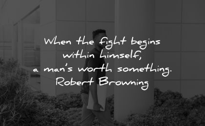 self worth quotes when fight begins within himself man worth something robert browning wisdom