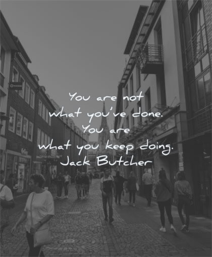 self worth quotes you are not what youve done what keep doing jack butcher wisdom city street