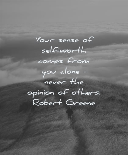 self worth quotes your sense comes from you alone never opinion others robert greene wisdom path