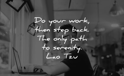 serenity quotes your work then step back only path lao tzu wisdom man working laptop