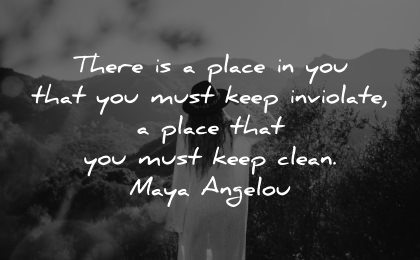 serenity quotes place you that must keep inviolate clean maya angelou wisdom woman nature