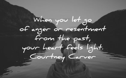 serenity quotes when let go anger resentment past heart feels light courtney carver wisdom woman lake nature