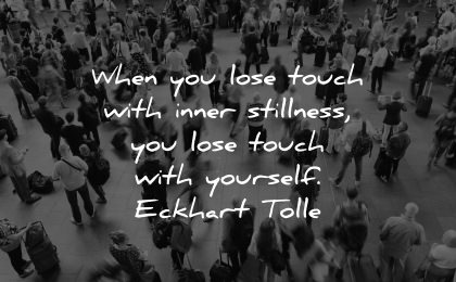 serenity quotes when lose touch inner stillness yourself eckhart tolle wisdom people