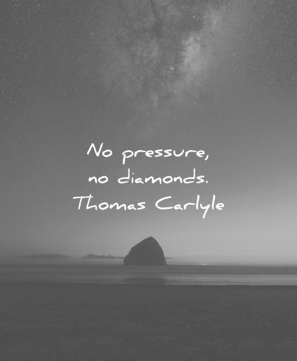 short inspirational quotes no pressure diamonds thomas carlyle wisdom