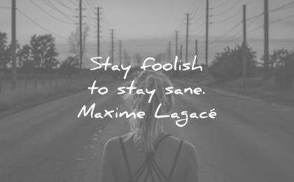 short inspirational quotes stay foolish sane maxime lagace wisdom